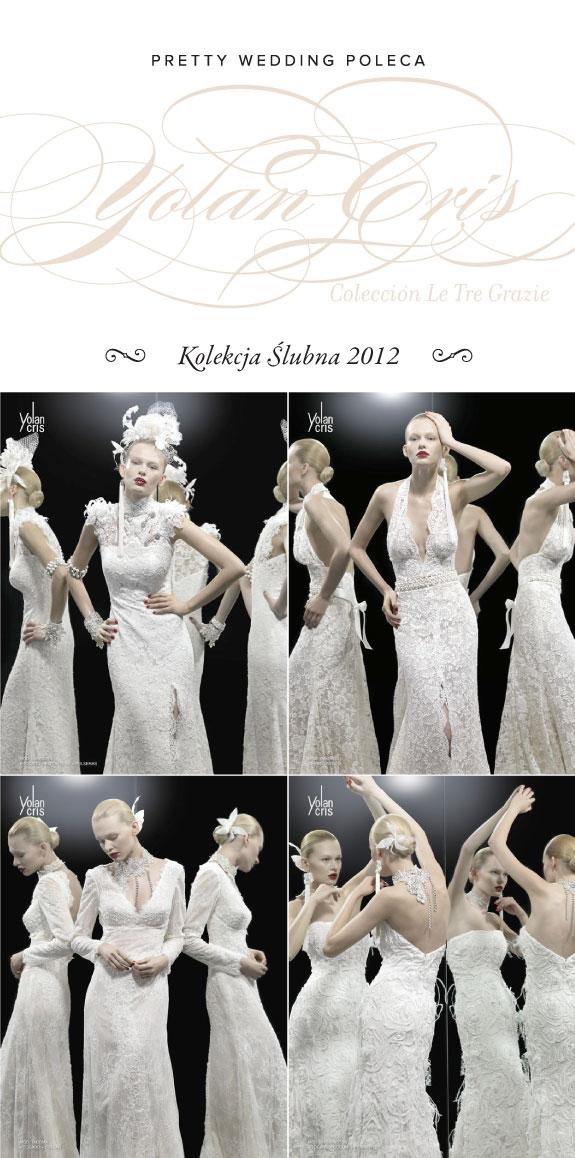 Suknie Ślubne 2012 Yolan Cris Kolekcja Le Tre Grazie